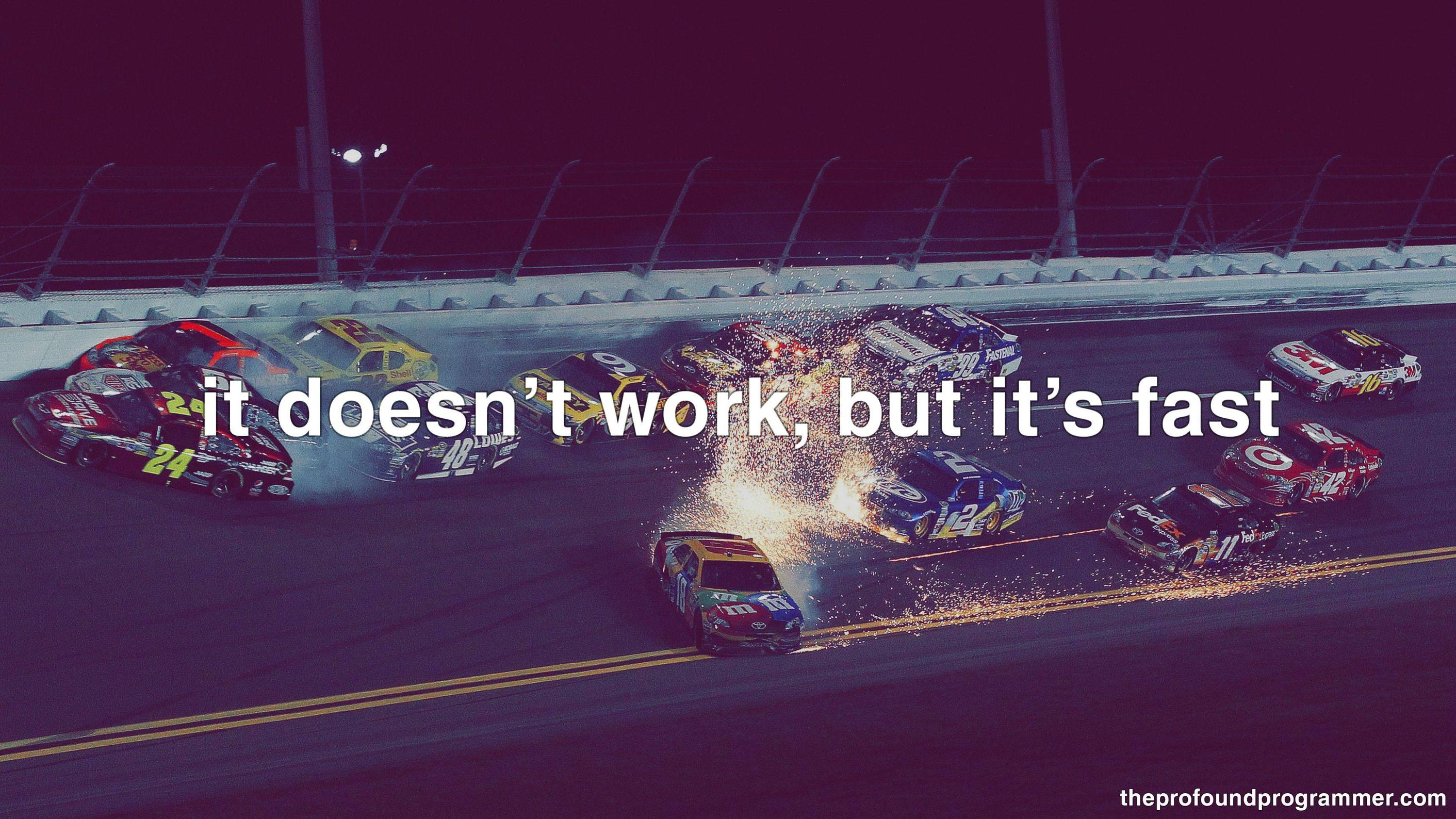 an image of a NASCAR crash with the text 'it doesnt work, but it's fast' superimposed, courtesy of theprofoundprogrammer.com